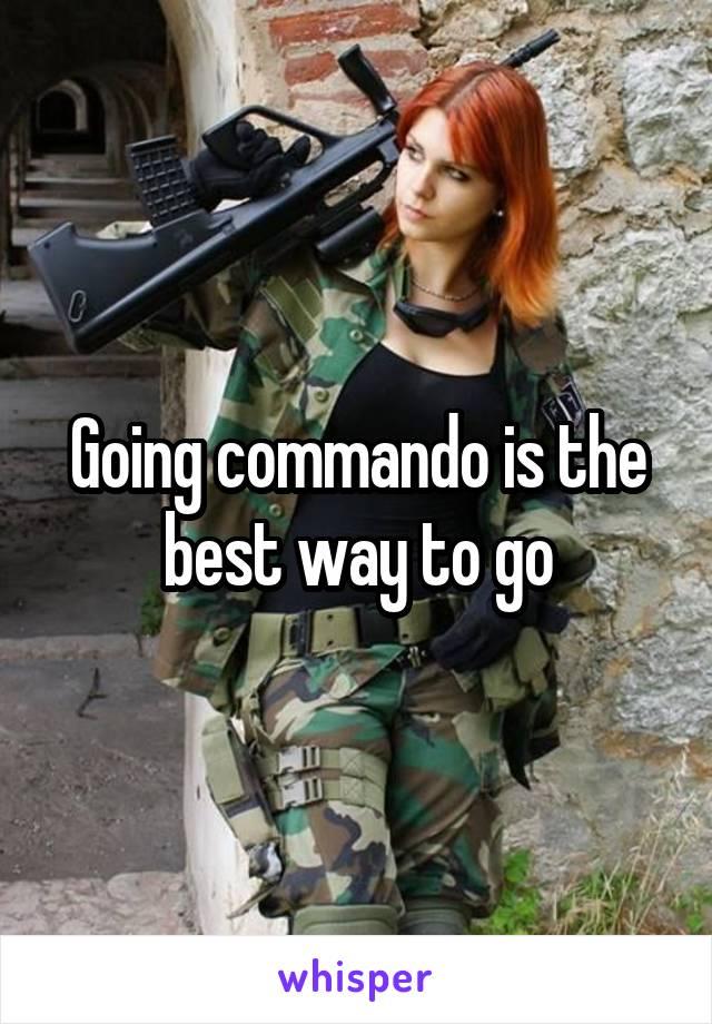 Going commando is the best way to go