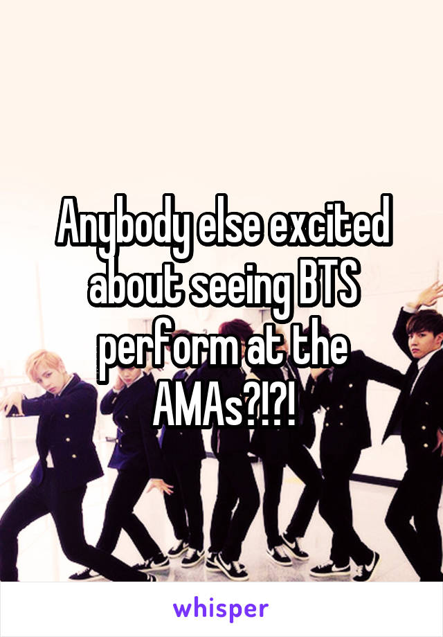 Anybody else excited about seeing BTS perform at the AMAs?!?!