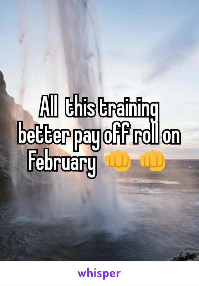 All  this training better pay off roll on February 👊👊