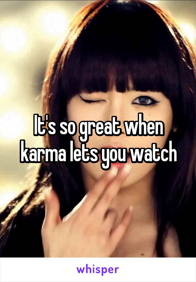 It's so great when karma lets you watch