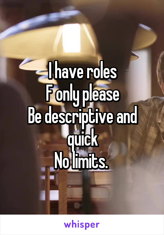 I have roles F only please Be descriptive and quick No limits.
