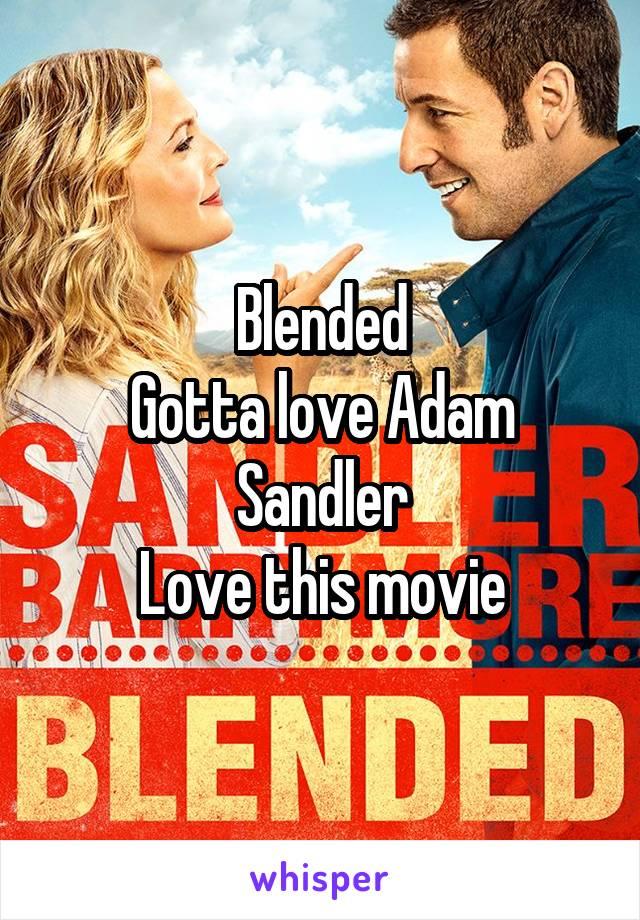 Blended Gotta love Adam Sandler Love this movie