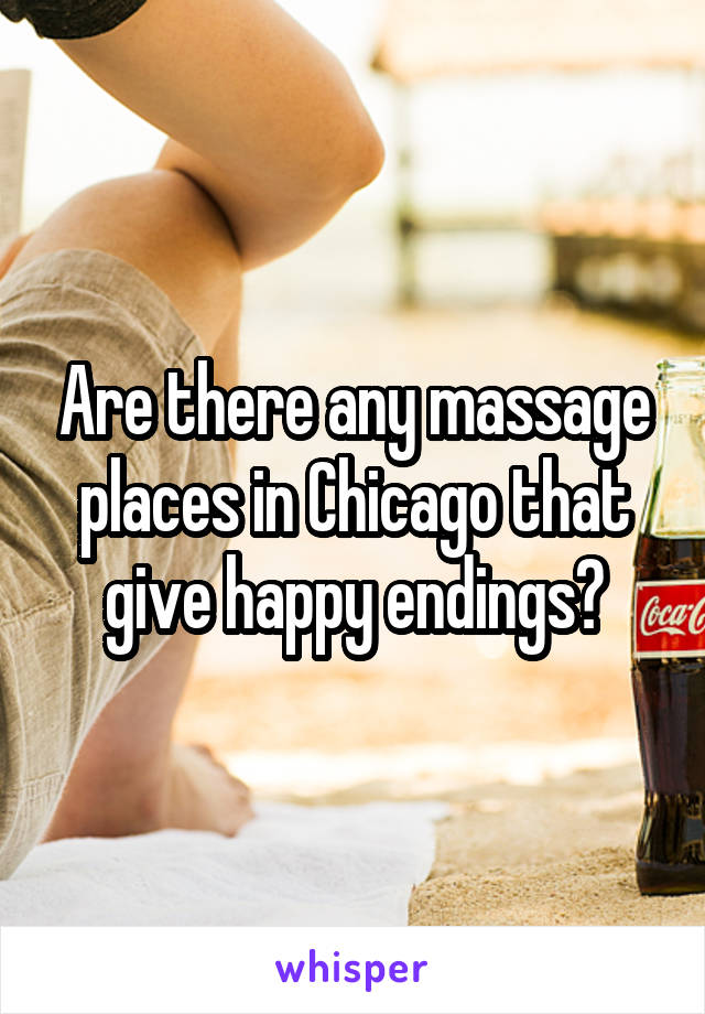 Are there any massage places in Chicago that give happy endings?