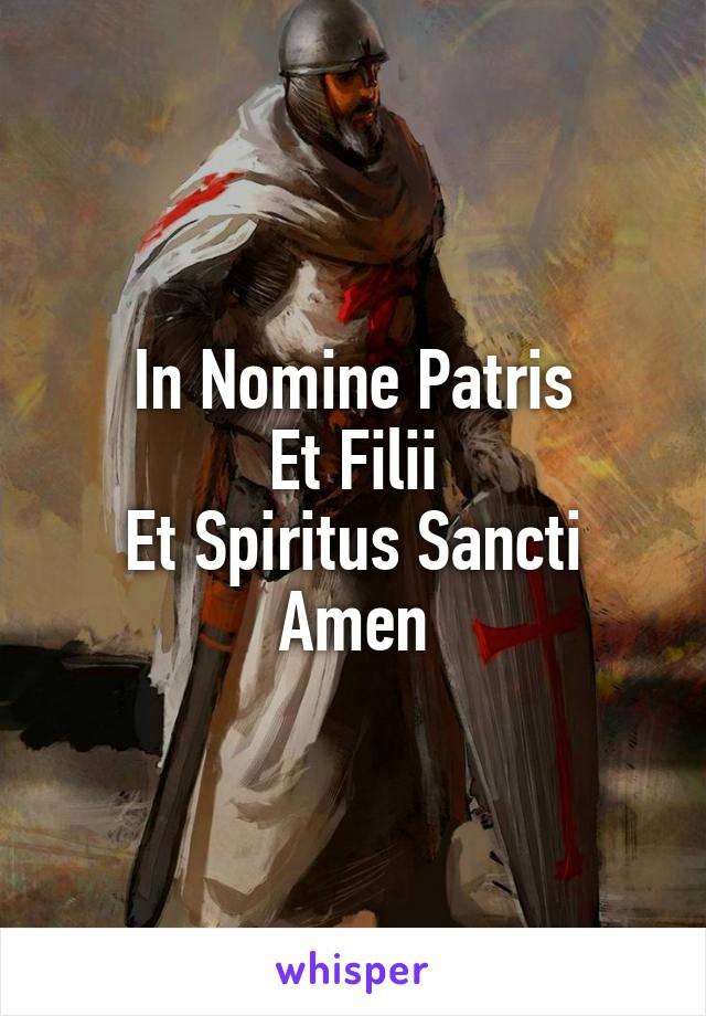 In Nomine Patris Et Filii Et Spiritus Sancti Amen