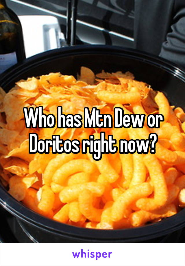 Who has Mtn Dew or Doritos right now?