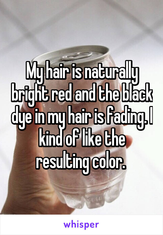 My hair is naturally bright red and the black dye in my hair is fading. I kind of like the resulting color.