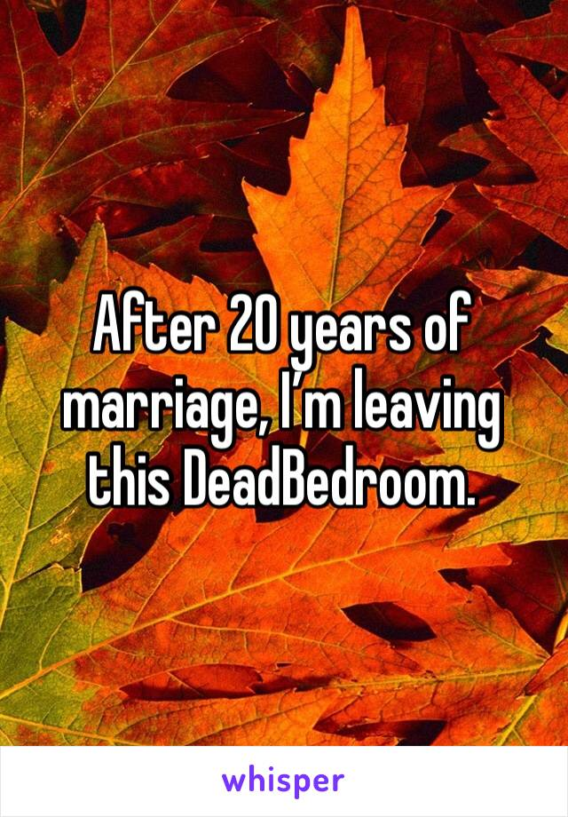 After 20 years of marriage, I'm leaving this DeadBedroom.