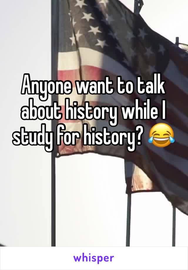 Anyone want to talk about history while I study for history? 😂