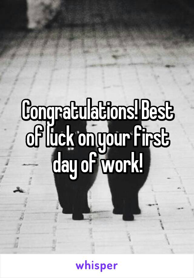 Congratulations! Best of luck on your first day of work!