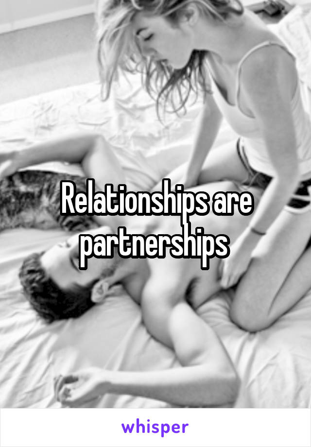 Relationships are partnerships
