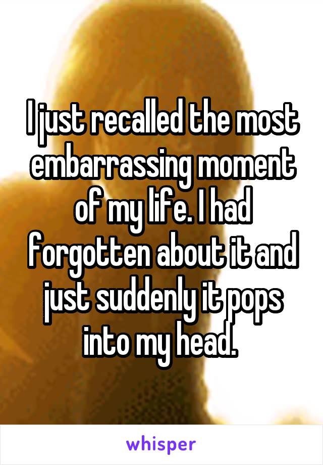 the most embarrassing moment in my life