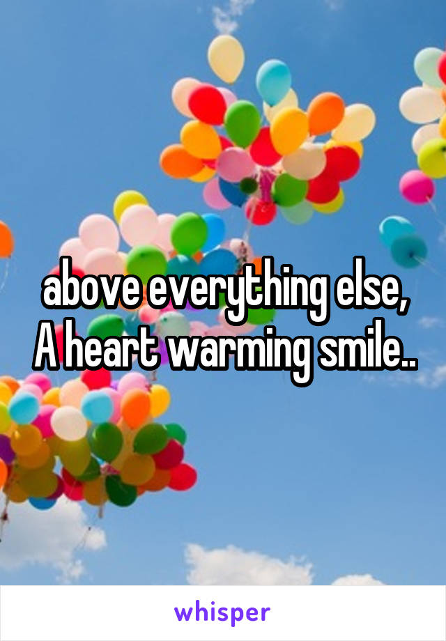 above everything else, A heart warming smile..
