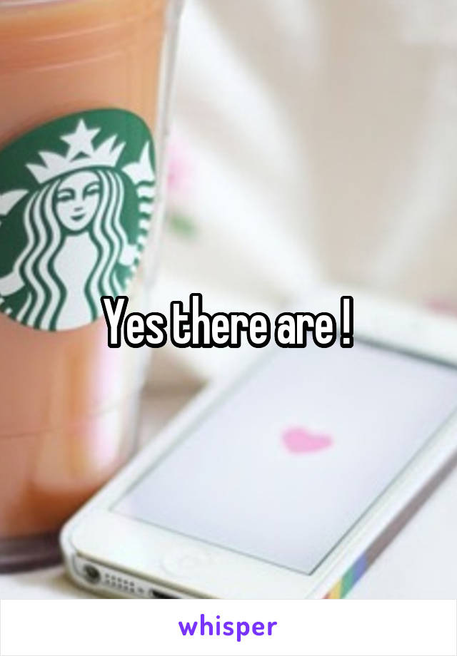 Yes there are !