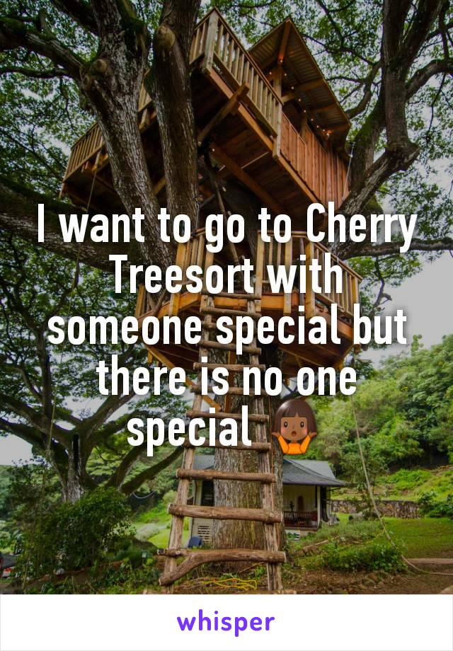 I want to go to Cherry Treesort with someone special but there is no one special 🤷🏾