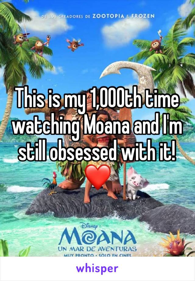 This is my 1,000th time watching Moana and I'm still obsessed with it! ❤️