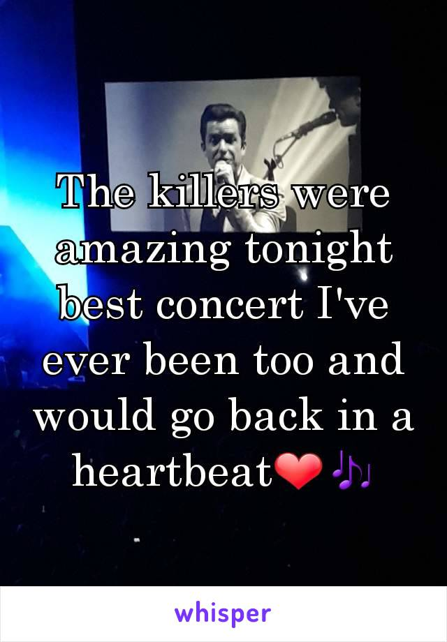 The killers were amazing tonight best concert I've ever been too and would go back in a heartbeat❤🎶