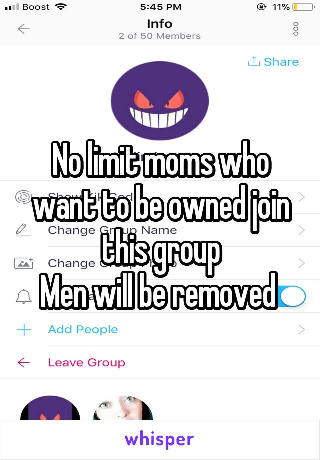 No limit moms who want to be owned join this group Men will be removed