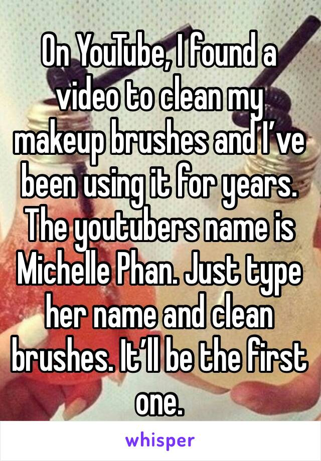 On YouTube, I found a video to clean my makeup brushes and I've been using it for years. The youtubers name is Michelle Phan. Just type her name and clean brushes. It'll be the first one.