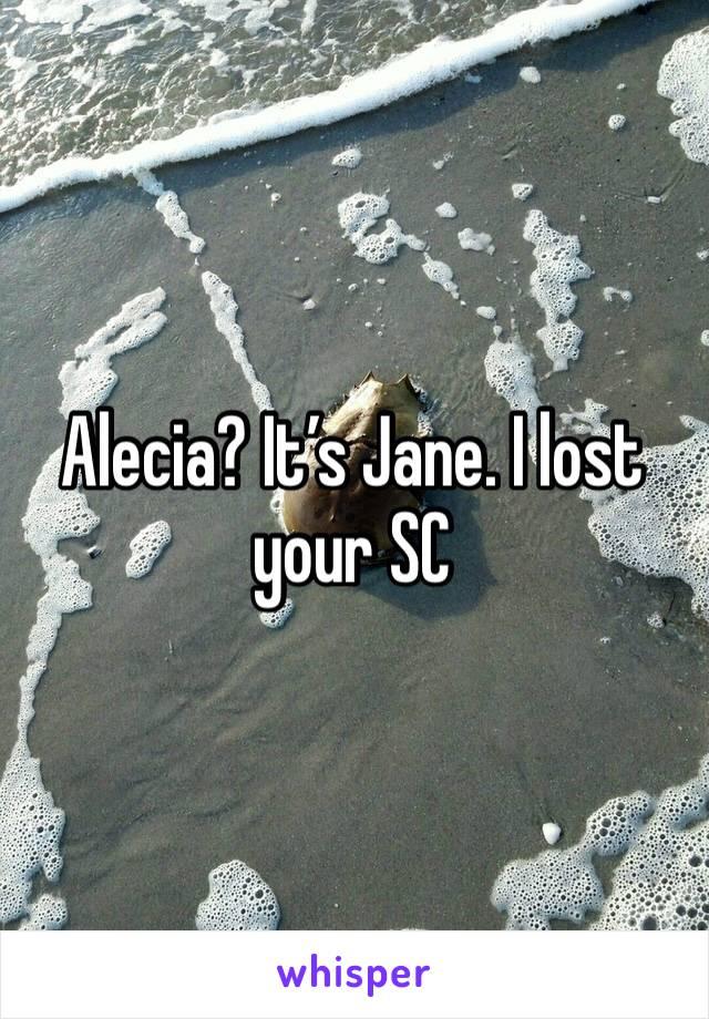 Alecia? It's Jane. I lost your SC