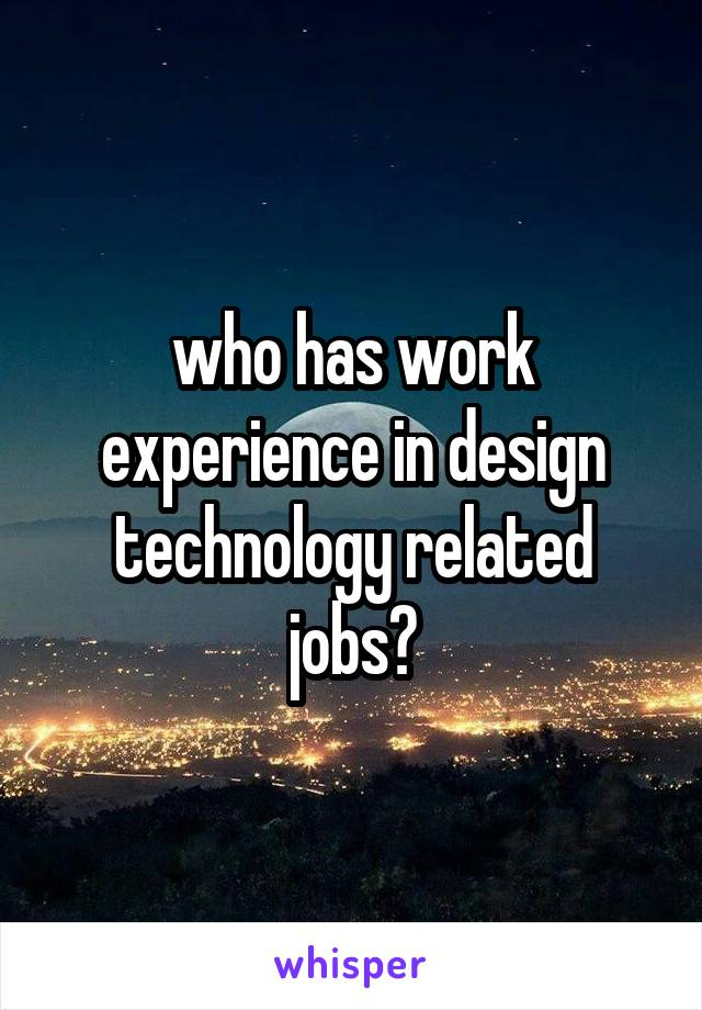 who has work experience in design technology related jobs?