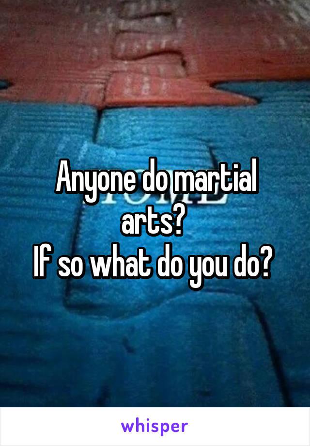 Anyone do martial arts?  If so what do you do?
