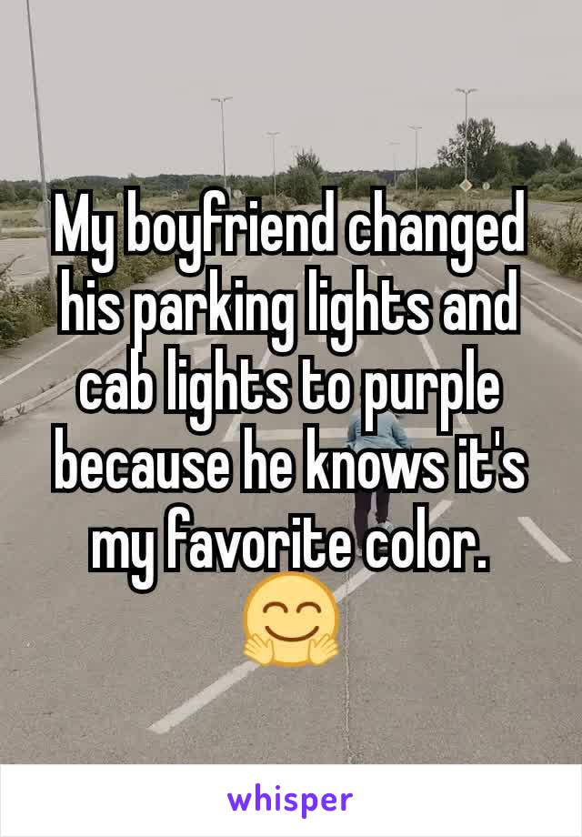 My boyfriend changed his parking lights and cab lights to purple because he knows it's my favorite color. 🤗