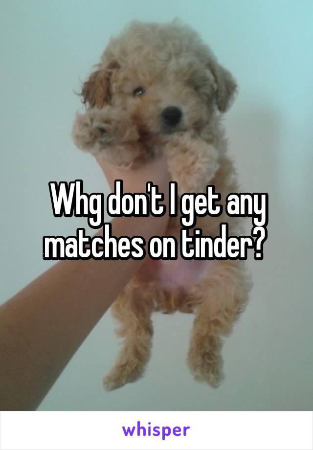 Whg don't I get any matches on tinder?