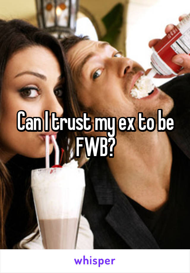 Can I trust my ex to be FWB?