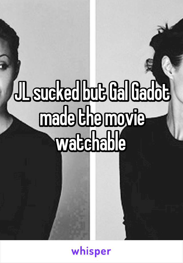 JL sucked but Gal Gadot made the movie watchable