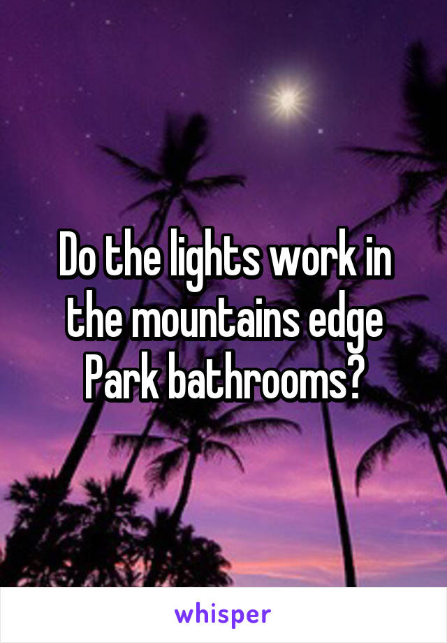 Do the lights work in the mountains edge Park bathrooms?
