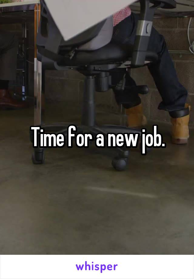 Time for a new job.