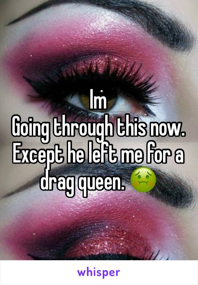 Im Going through this now. Except he left me for a drag queen. 🤢