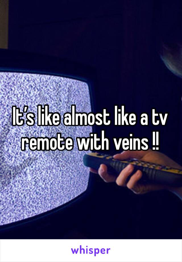 It's like almost like a tv remote with veins !!