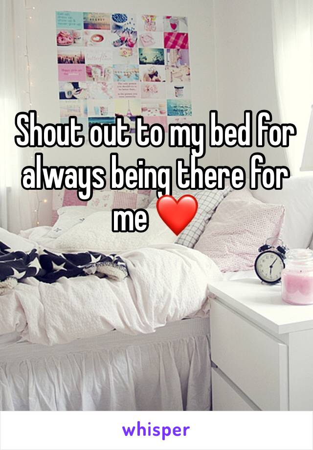 Shout out to my bed for always being there for me ❤️