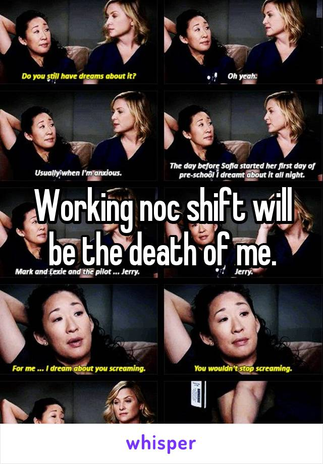 Working noc shift will be the death of me.