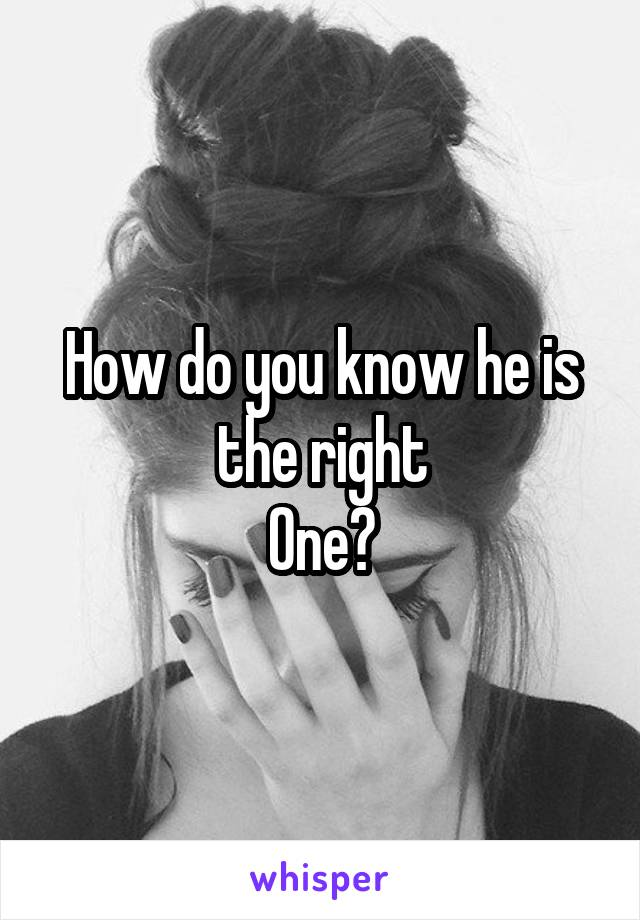 How do you know he is the right One?
