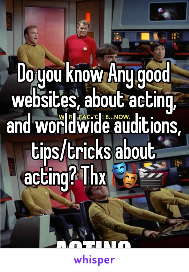Do you know Any good websites, about acting, and worldwide auditions, tips/tricks about acting? Thx 🎭🎬