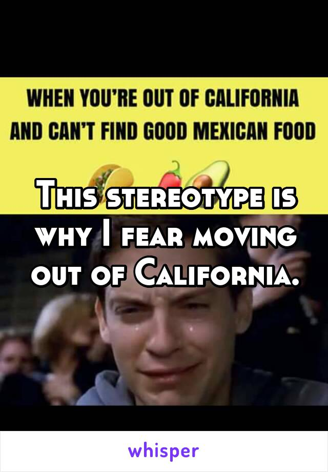 This stereotype is why I fear moving out of California.