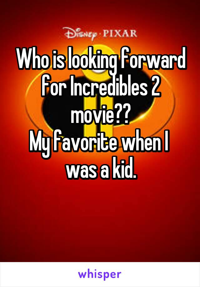 Who is looking forward for Incredibles 2 movie?? My favorite when I  was a kid.