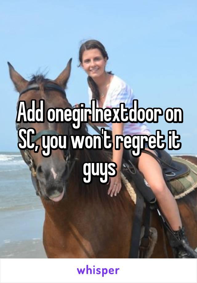 Add onegirlnextdoor on SC, you won't regret it guys