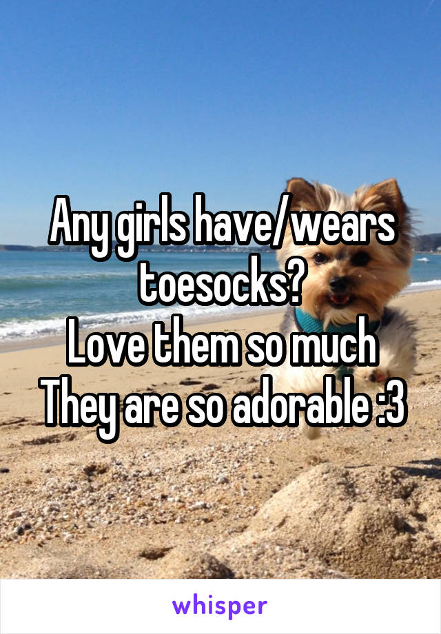 Any girls have/wears toesocks? Love them so much They are so adorable :3