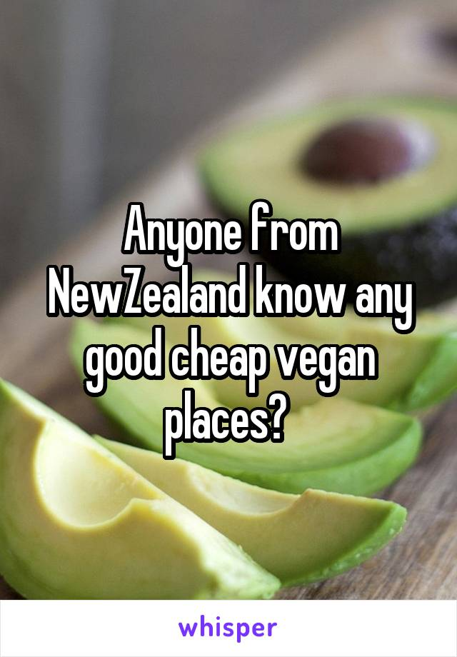 Anyone from NewZealand know any good cheap vegan places?