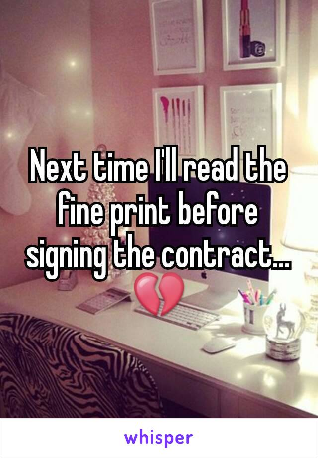 Next time I'll read the fine print before signing the contract... 💔