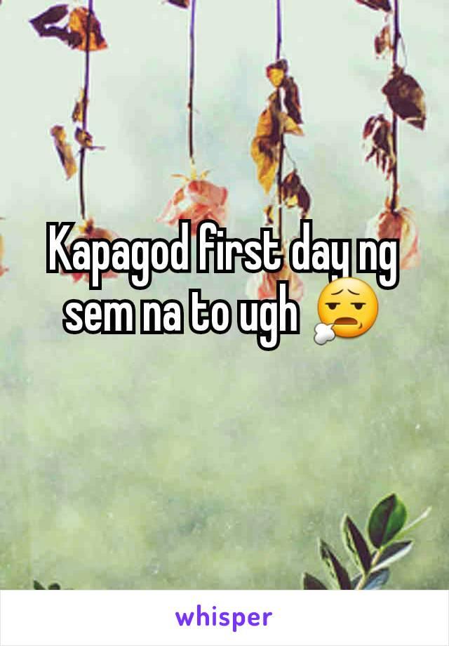 Kapagod first day ng sem na to ugh 😧