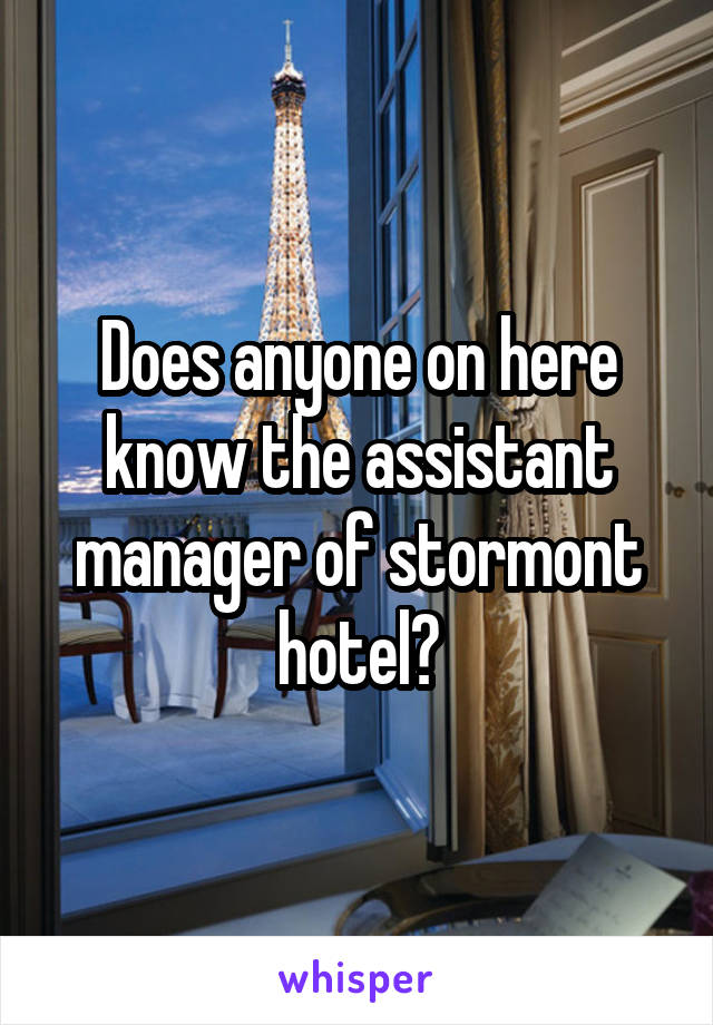 Does anyone on here know the assistant manager of stormont hotel?
