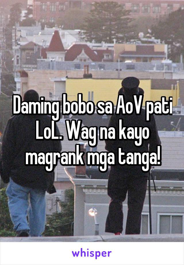 Daming bobo sa AoV pati LoL. Wag na kayo magrank mga tanga!