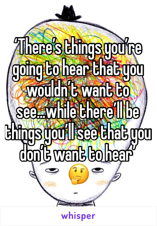 'There's things you're going to hear that you wouldn't want to see...while there'll be things you'll see that you don't want to hear' 🤔