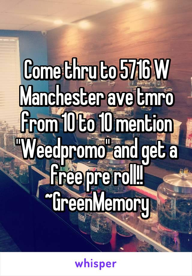 """Come thru to 5716 W Manchester ave tmro from 10 to 10 mention """"Weedpromo"""" and get a free pre roll!! ~GreenMemory"""