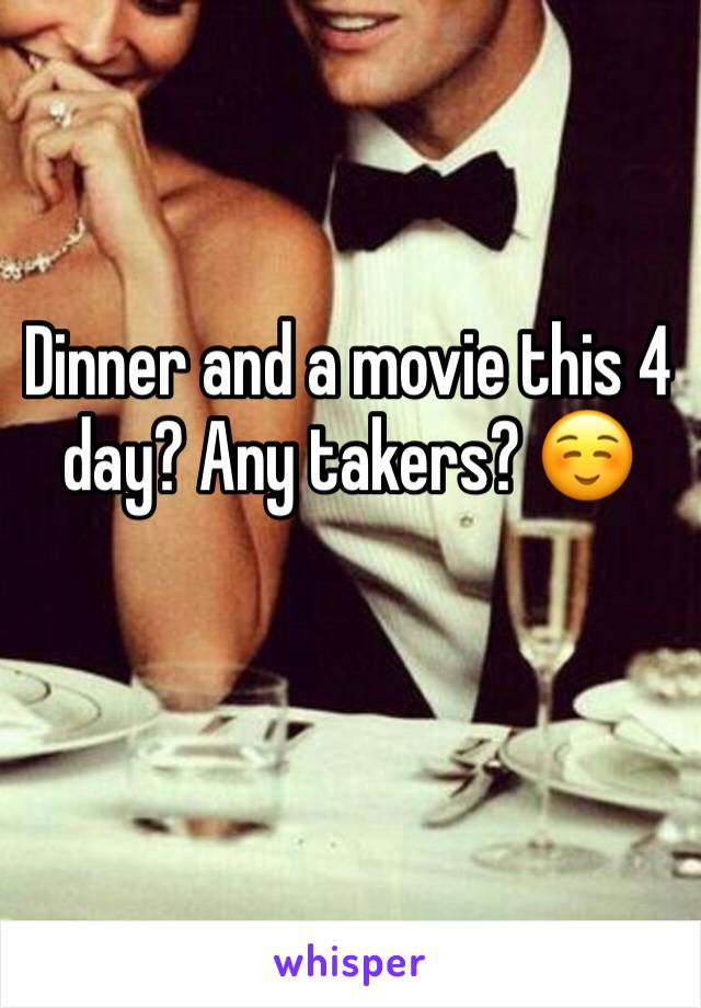 Dinner and a movie this 4 day? Any takers? ☺️