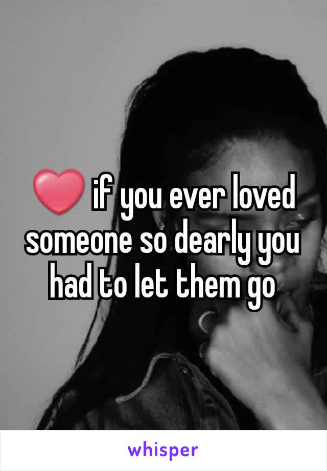 ❤ if you ever loved someone so dearly you had to let them go
